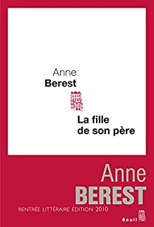 La fille de son père, Berest, Anne