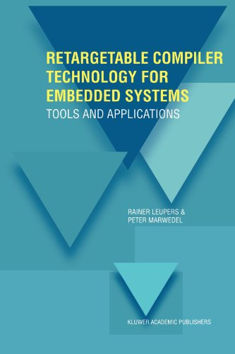 Retargetable Compiler Technology for Embedded Systems: Tools and Applications by Leupers Rainer Marwedel Peter