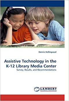Book Assistive Technology in the K-12 Library Media Center: Survey, Results, and Recommendations