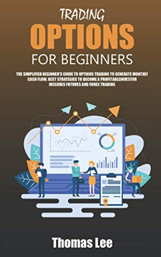 Trading options for beginners: The simplified beginner's guide to options trading to generate monthly cash flow. Best strategies to become a profitable investor includes futures and forex - Edge Forex