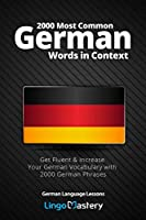 2000 Most Common German Words in Context: Get Fluent & Increase Your German Vocabulary with 2000 German Phrases (German Language Lessons)
