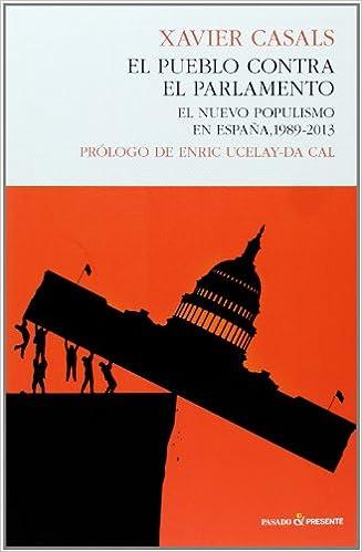 El pueblo contra el parlamento: El nuevo populismo en españa, 1989 ...
