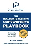 The Real Estate Investing Copywriter s Playbook: Do More Real Estate Deals With These Proven Step-By-Step Marketing Strategies