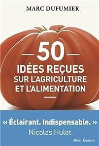 50 idées reçues sur l'agriculture et l'alimentation par Marc Dufumier