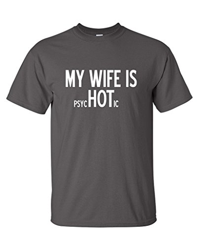 My Wife Is psycHOTic Mens Gift Idea Fathers Day for Dad T-Shirt 2XL Charcoal