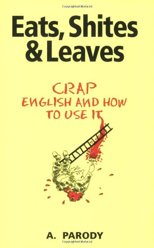 Eats, Shites & Leaves: Crap English and How to Use It (The Shite series) ebook