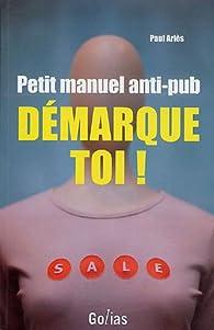 Démarque-toi ! Petit manuel anti-pub par Paul Ariès