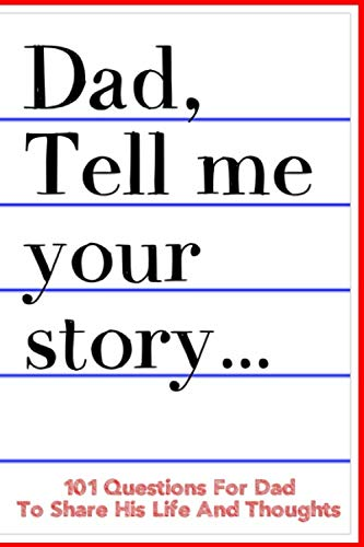 Dad Tell Me Your Story 101 Questions For Dad To Share His Life And Thoughts: Guided Question Journal To Preserve Father's Memories (Gift Man Elderly For)