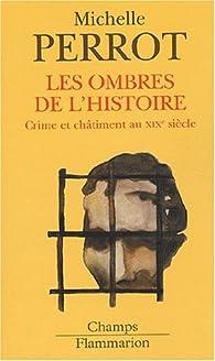 Les ombres de l'histoire. Crime et châtiment au XIXème siècle par Michelle Perrot