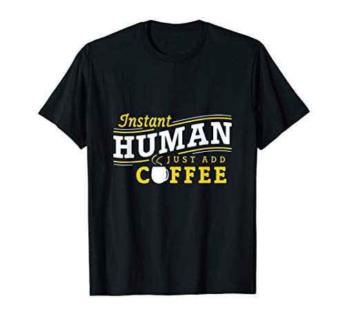 (The Instant Human Just Add Coffee T Shirt)