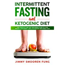 Intermittent Fasting and Ketogenic Diet: The Complete and Easy Beginners Guide to Lose Weight, Gain Energy and Live Healthy with Meal Plan