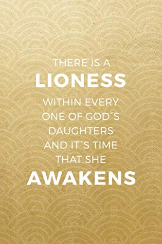 There Is A Lioness Within Every One Of God's Daughters And It's Time That  She Awakens: Blank Lined Notebook ( Lion ) Gold