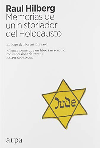 Memorias de un historiador del Holocausto por Raul Hilberg,Florent Brayard,Àlex Guàrdia Berdiell