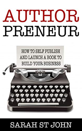 Authorpreneur: How to Self Publish and Launch a Book to Build Your Business (Preneur Series 2)