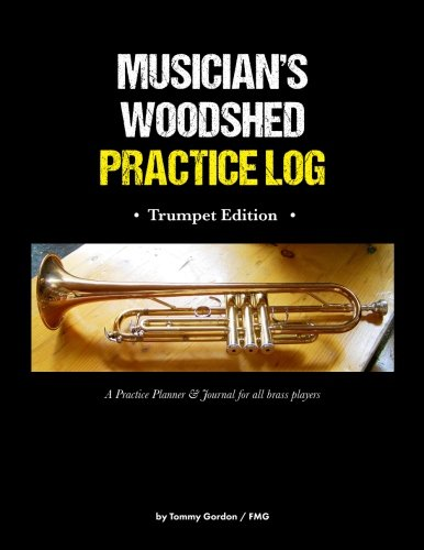 Musician's WOODSHED Practice Log: Trumpet Edition: A Practice Planner & Journal For All Brass Players
