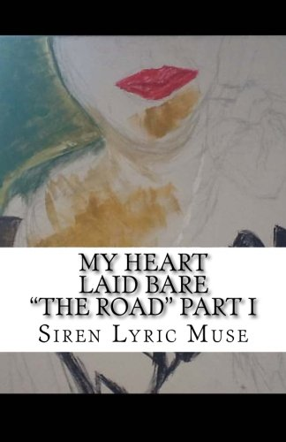 "My Heart Laid Bare ""The Road"" (Volume 1)"