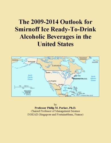 The 2009-2014 Outlook for Smirnoff Ice Ready-To-Drink Alcoholic Beverages in the United States