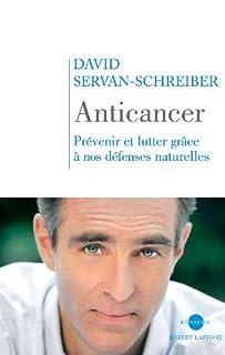 Anticancer : prévenir et lutter avec les défenses naturelles, Servan-Schreiber, David
