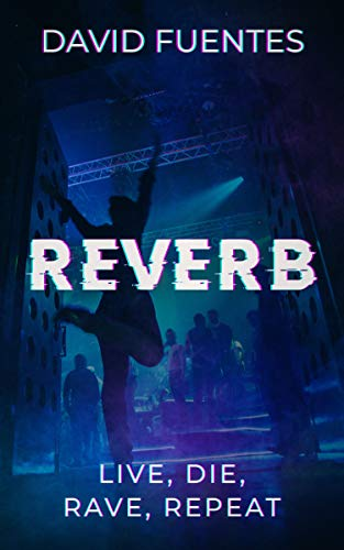 REVERB: LIVE, DIE, RAVE, REPEAT (Fantasy Adventure Series set in Magaluf, Mallorca, Spain) by [Fuentes, David]