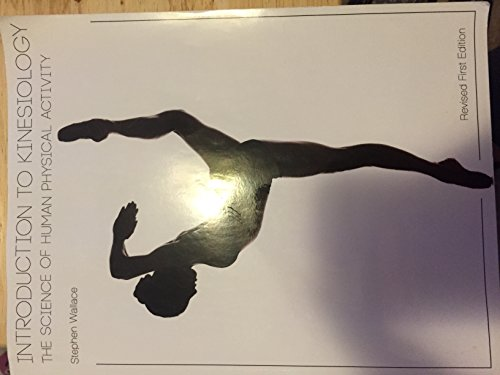 Introduction to Kinesiology The Science of Human Physical Activity (Revised First Edition)