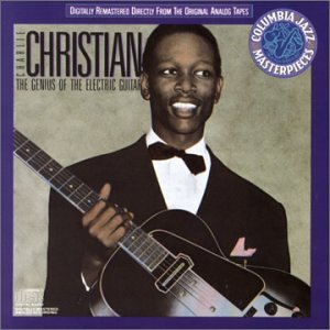 Genius of the Electric Guitar (Charlie Christian The Genius Of The Electric Guitar)
