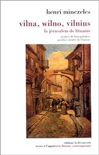 Vilna Wilno Vilnius : La Jérusalem de Lituanie par Henri Minczeles