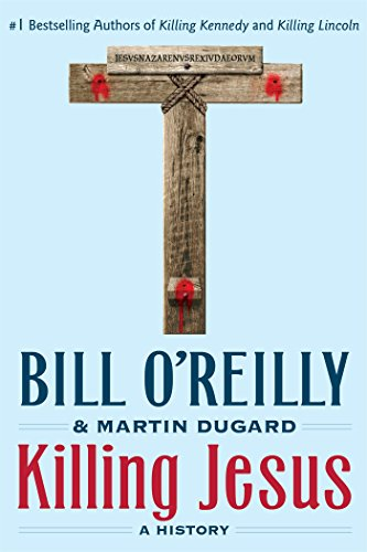 Killing Jesus by Bill O'Reilly and Martin Dugard