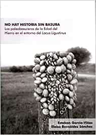 No hay historia sin basura. Los paleobasureros de la Edad del Hierro en el entorno del Lacus Ligustinus (Historia. Otras Publicaciones)