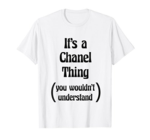 It's a Chanel Thing You Wouldn't Understand Tshirt | Gift (Chanel Womens)