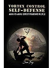 Vortex Control Self Defense: Hand to Hand Street Fighting Tactics