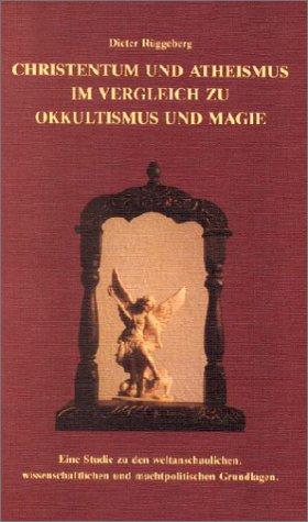 christentum-und-atheismus-im-vergleich-zu-okkultismus-und-magie-eine-studie-zu-den-weltanschaulichen-wissenschaftlichen-und-machtpolitischen-grundlagen