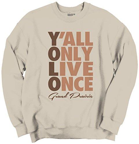 Yolo Ya'll Only Live Once Grand Prairie, TX Funny Crewneck - Prairie Shops In Tx Grand