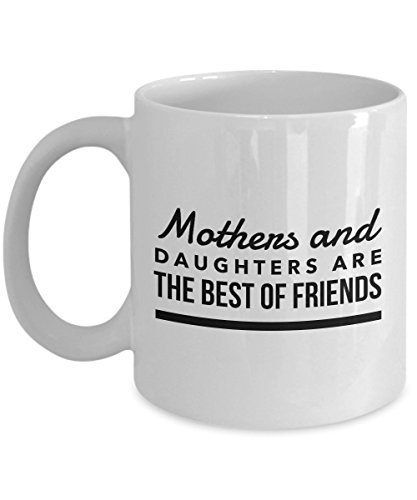 Mothers And Daughters Are The Best Of Friends, 11Oz Coffee Mug for Dad, Grandpa, Husband From Son, Daughter, Wife for Coffee & Tea ()