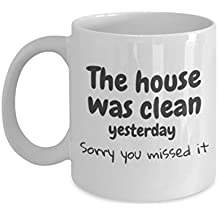 "Enhance Funny Coffee Mugs Collection ""The house was clean yesterday. Sorry you missed it"" 