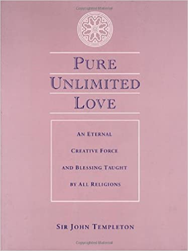 Pure Unlimited Love: An Eternal Creative Force and Blessing Taught by All Religions by Sir John Templeton (2000-05-04)