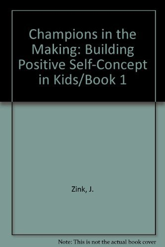 (Champions in the Making, Book 1) Building Positive Self-Concept in Kids by J. Zink (1984-10-01) (Building A Positive Self Concept compare prices)