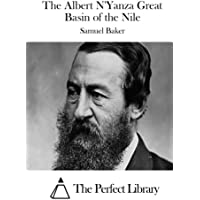 The Albert N'Yanza Great Basin of the Nile (Perfect Library)