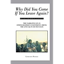 Why Did You Come If You Leave Again?: The Narrative of an Ethnographer'S Footprints Among the Anyuak in South Sudan