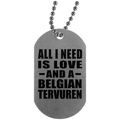 All I Need Is Love And A Belgian Tervuren - Silver Dog Tag Military ID Pendant Necklace Chain - Gift for Dog Cat Owner Lover Memorial Mother's Father's Day Birthday Anniversary