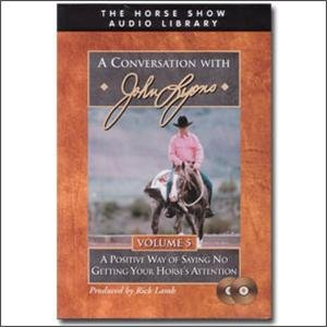 A Positive Way of Saying No Getting Your Horse's Attention (A Conversation with John Lyons, Volume 5)
