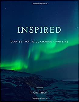 Inspired Quotes That Will Change Your Life Ryan Trapp
