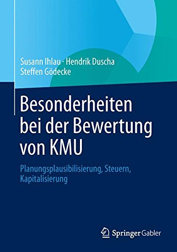 Besonderheiten bei der Bewertung von KMU: Planungsplausibilisierung, Steuern, Kapitalisierung