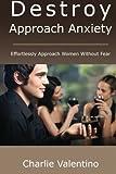 Destroy Approach Anxiety, Charlie Valentino, 1475205988
