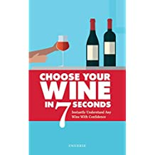 Choose Your Wine In 7 Seconds: Instantly Understand Any Wine with Confidence