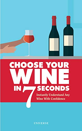 Choose Your Wine In 7 Seconds: Instantly Understand Any Wine with Confidence by Stephane Rosa