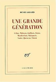 Une grande génération : Céline, Malraux, Guilloux, Giono, Montherlant, Malaquais, Sartre, Queneau, Simon par Henri Godard