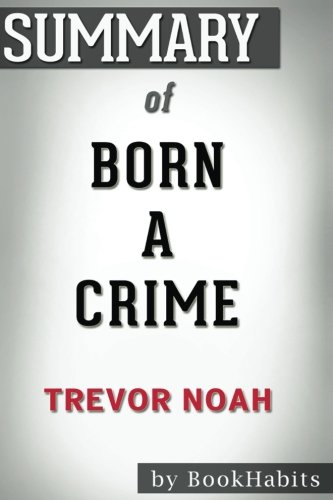 Summary Of Born A Crime By Trevor Noah   Conversation Starters