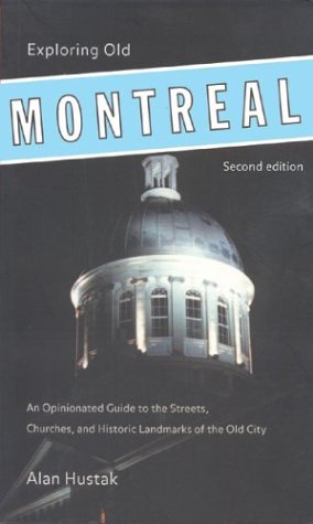 Exploring Old Montreal: An Opinionated Guide to the Streets, Churches, and Historic Landmarks of the Old City (Walking Tours of Montreal)