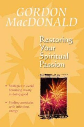 Read Online Restoring Your Spiritual Passion : A Pick-Me-Up for the Weary pdf epub