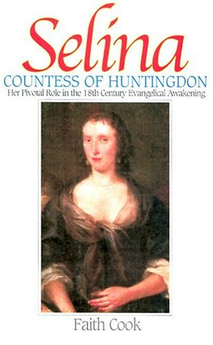 Download Selina: Countess of Huntingdon: Her Pivotal Role in the 18th Century Evangelical Awakening ebook